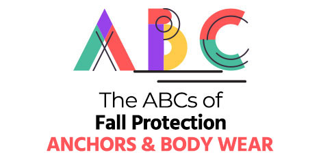 Part 4: ABCs of Fall Protection – Anchors & Body Wear