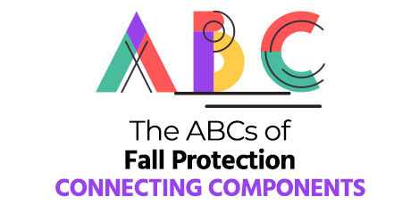 Part 5: The ABCs of Fall Protection – Connecting Components